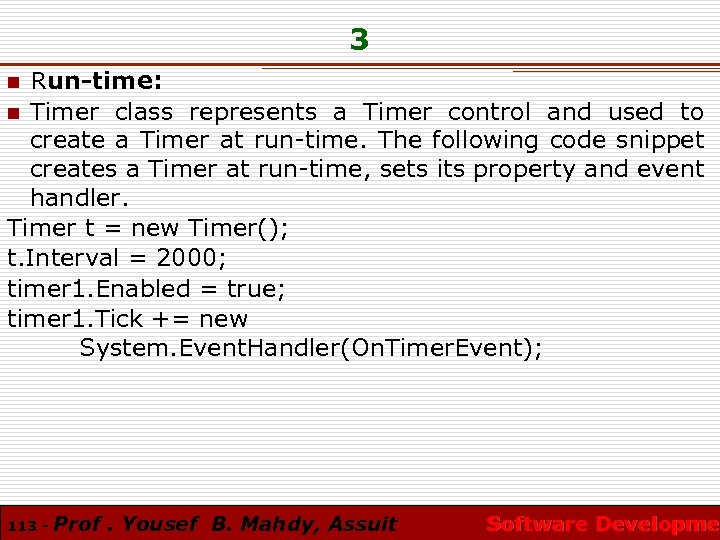 3 Run-time: n Timer class represents a Timer control and used to create a