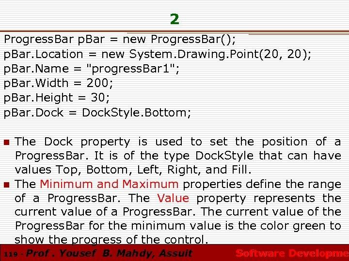 2 Progress. Bar p. Bar = new Progress. Bar(); p. Bar. Location = new