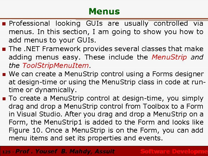 Menus n n Professional looking GUIs are usually controlled via menus. In this section,
