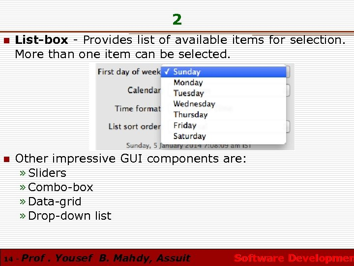 2 n List-box - Provides list of available items for selection. More than one