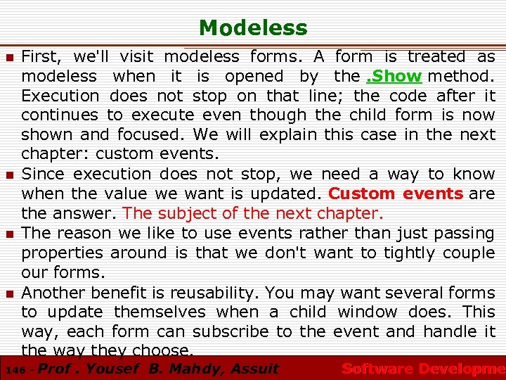 Modeless n n First, we'll visit modeless forms. A form is treated as modeless