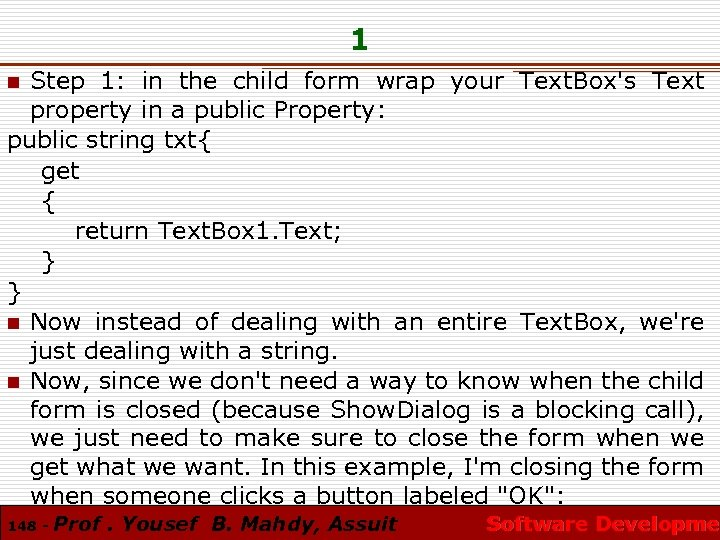 1 Step 1: in the child form wrap your Text. Box's Text property in