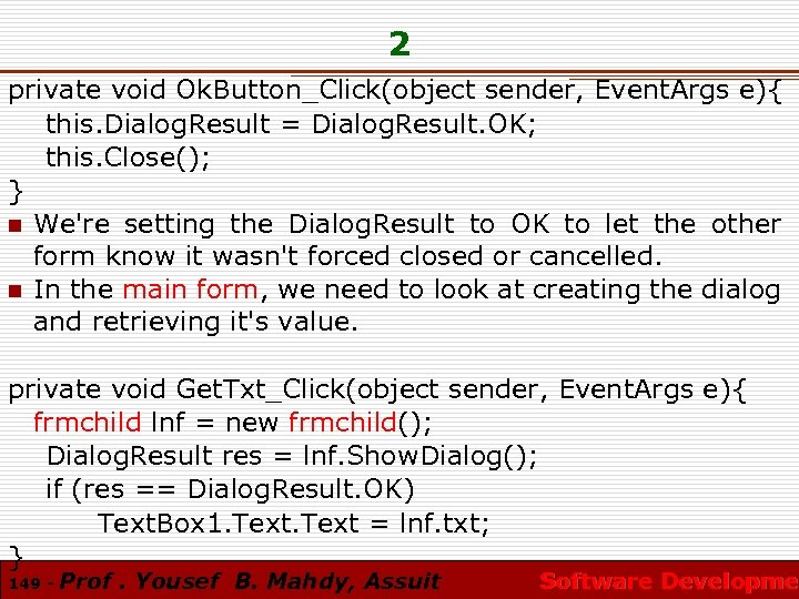 2 private void Ok. Button_Click(object sender, Event. Args e){ this. Dialog. Result = Dialog.