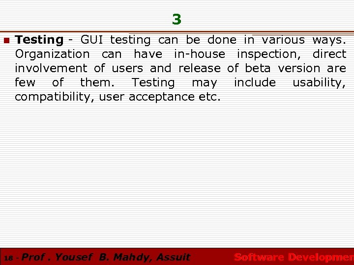 3 n Testing - GUI testing can be done in various ways. Organization can