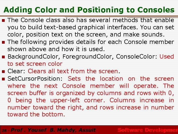 Adding Color and Positioning to Consoles n n n The Console class also has