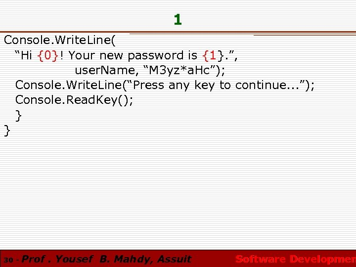 "1 Console. Write. Line( ""Hi {0}! Your new password is {1}. "", user. Name,"