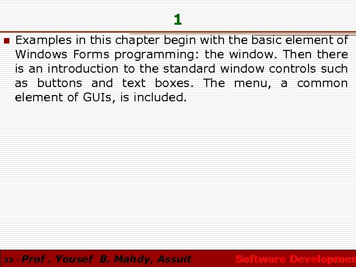 1 n Examples in this chapter begin with the basic element of Windows Forms