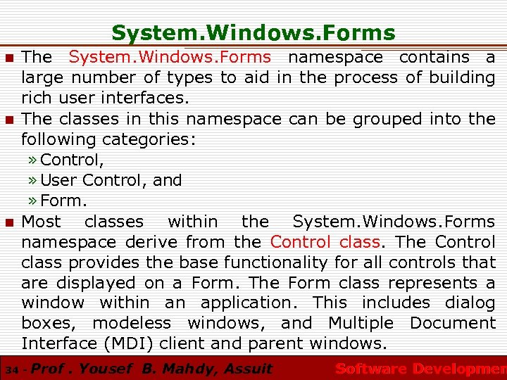 System. Windows. Forms n n n The System. Windows. Forms namespace contains a large