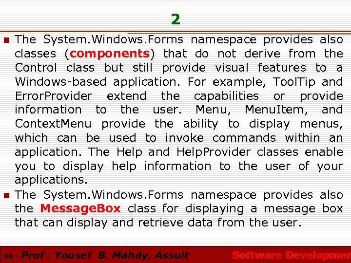 2 n n The System. Windows. Forms namespace provides also classes (components) that do