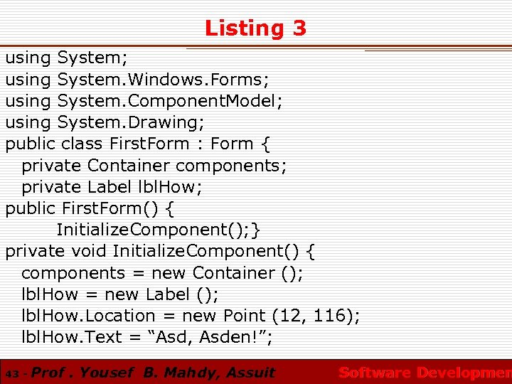 Listing 3 using System; using System. Windows. Forms; using System. Component. Model; using System.