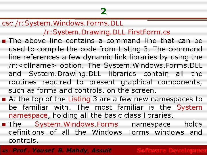 2 csc /r: System. Windows. Forms. DLL /r: System. Drawing. DLL First. Form. cs