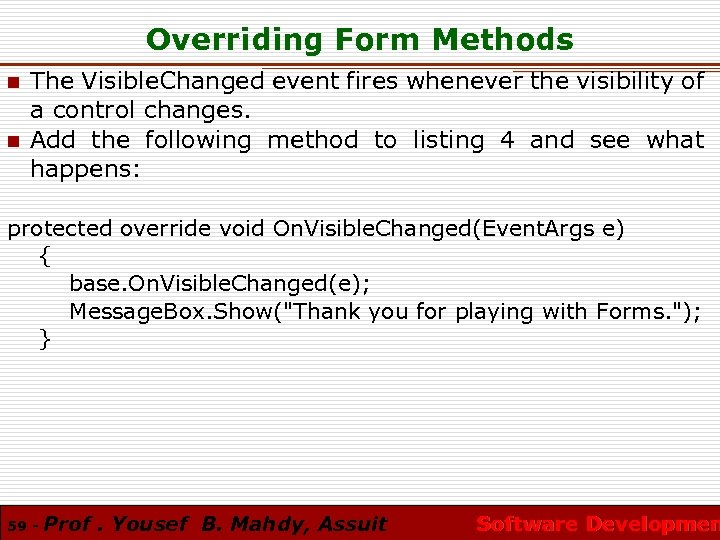 Overriding Form Methods n n The Visible. Changed event fires whenever the visibility of