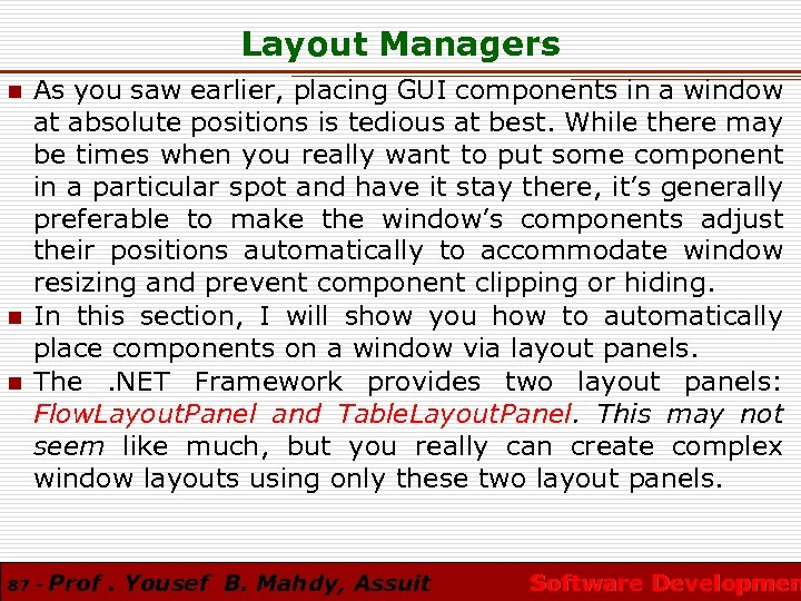 Layout Managers n n n As you saw earlier, placing GUI components in a