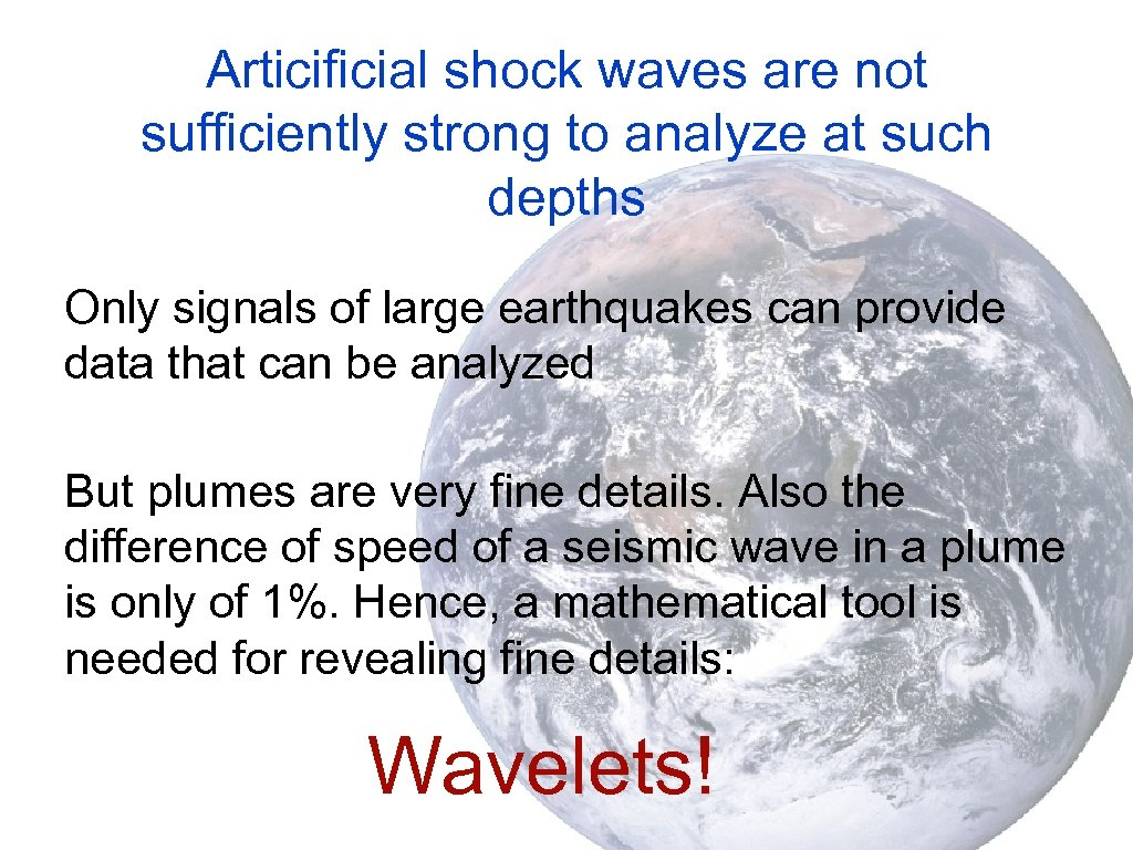 Articificial shock waves are not sufficiently strong to analyze at such depths Only signals