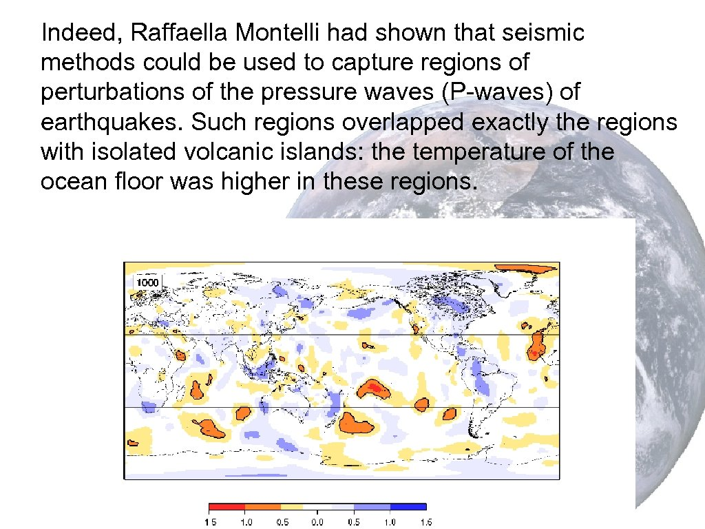 Indeed, Raffaella Montelli had shown that seismic methods could be used to capture regions