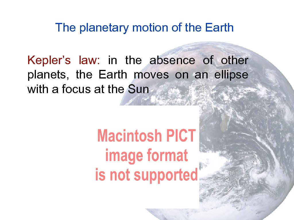 The planetary motion of the Earth Kepler's law: in the absence of other planets,