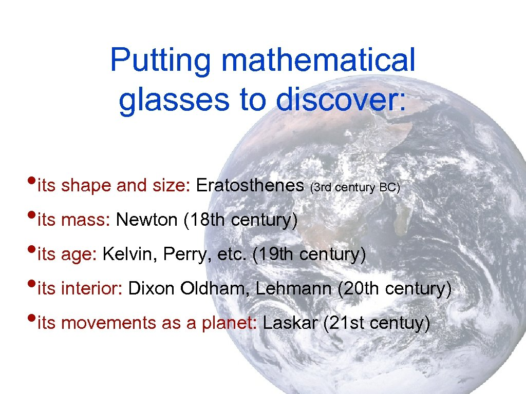 Putting mathematical glasses to discover: • its shape and size: Eratosthenes • its mass: