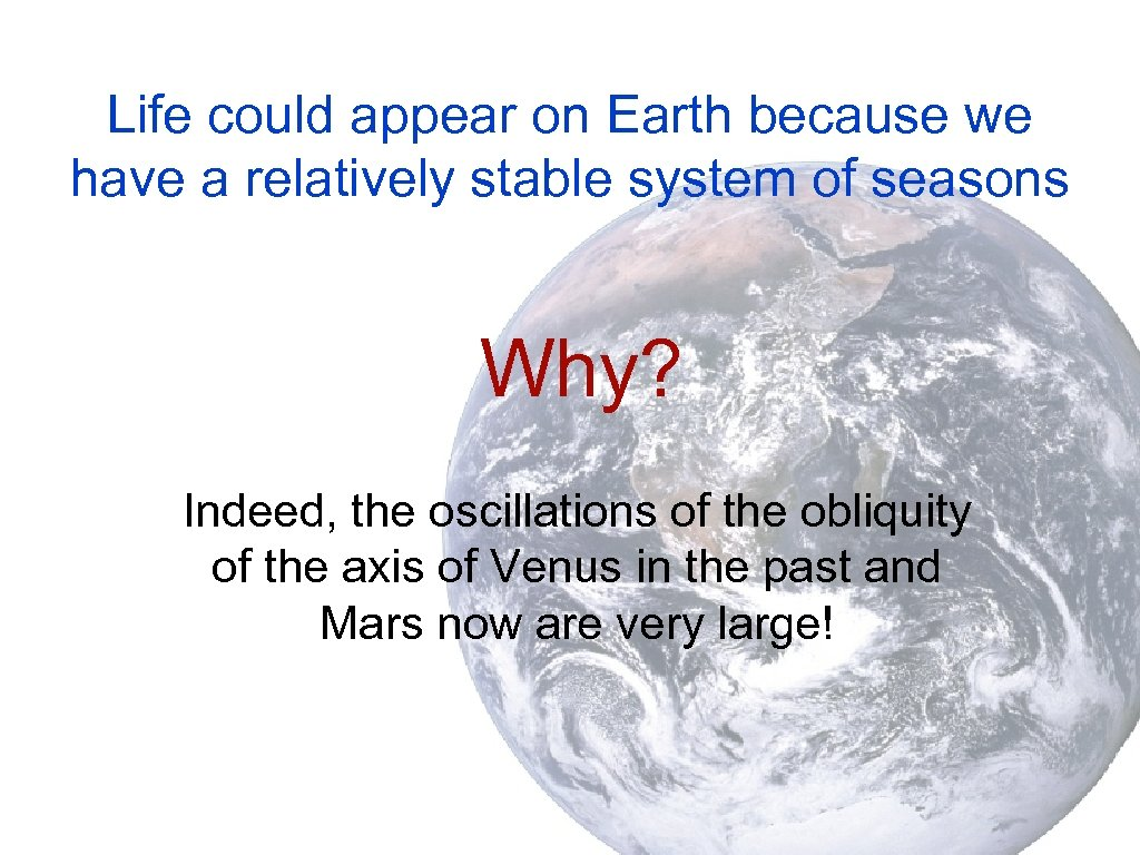 Life could appear on Earth because we have a relatively stable system of seasons