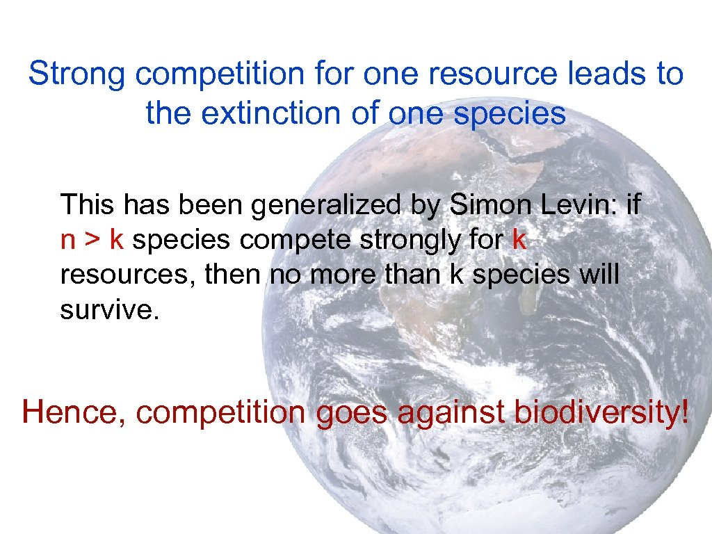 Strong competition for one resource leads to the extinction of one species This has