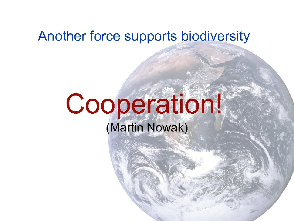 Another force supports biodiversity Cooperation! (Martin Nowak)