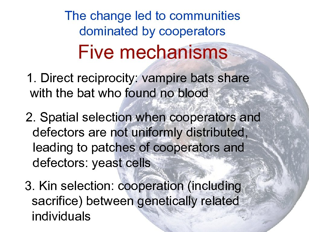 The change led to communities dominated by cooperators Five mechanisms 1. Direct reciprocity: vampire
