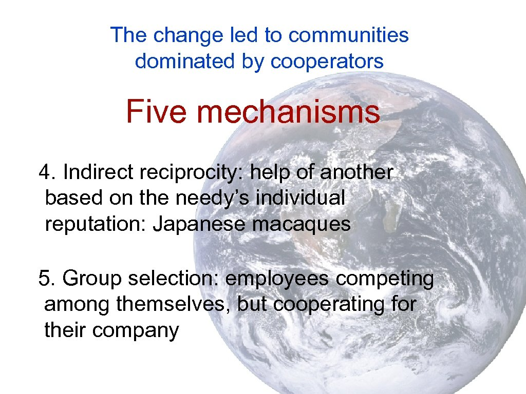 The change led to communities dominated by cooperators Five mechanisms 4. Indirect reciprocity: help
