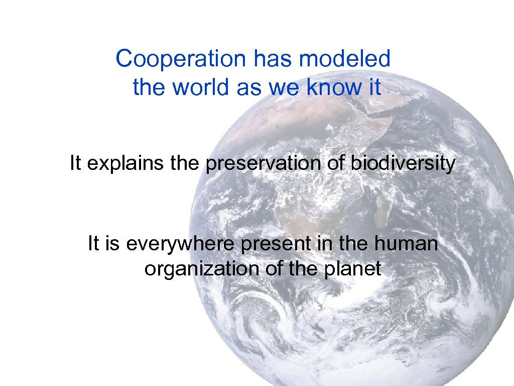 Cooperation has modeled the world as we know it It explains the preservation of