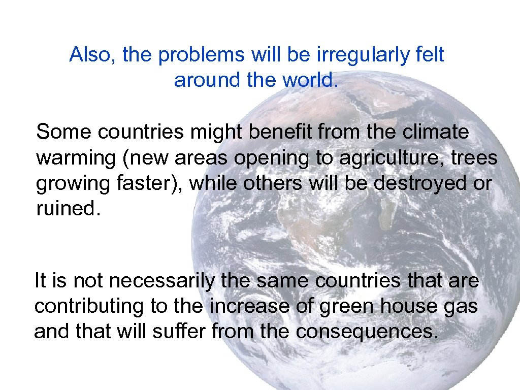 Also, the problems will be irregularly felt around the world. Some countries might benefit