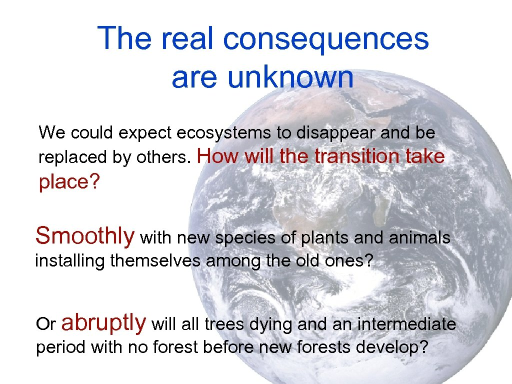 The real consequences are unknown We could expect ecosystems to disappear and be replaced