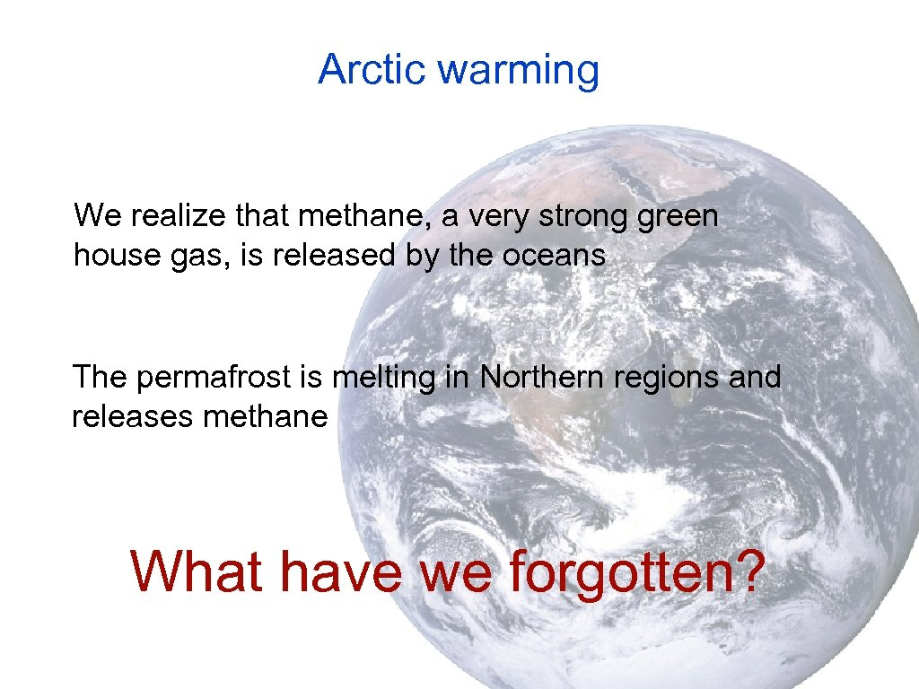 Arctic warming We realize that methane, a very strong green house gas, is released