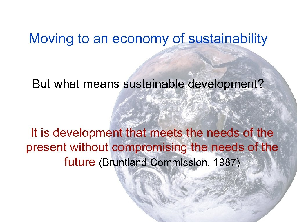 Moving to an economy of sustainability But what means sustainable development? It is development