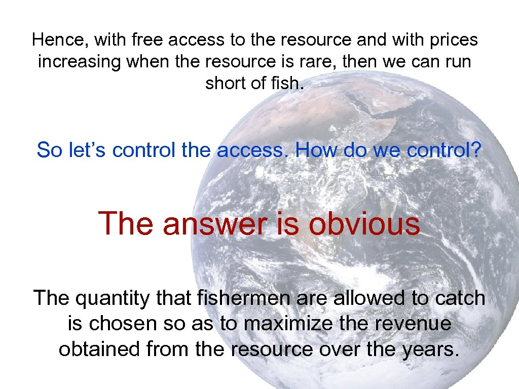 Hence, with free access to the resource and with prices increasing when the resource