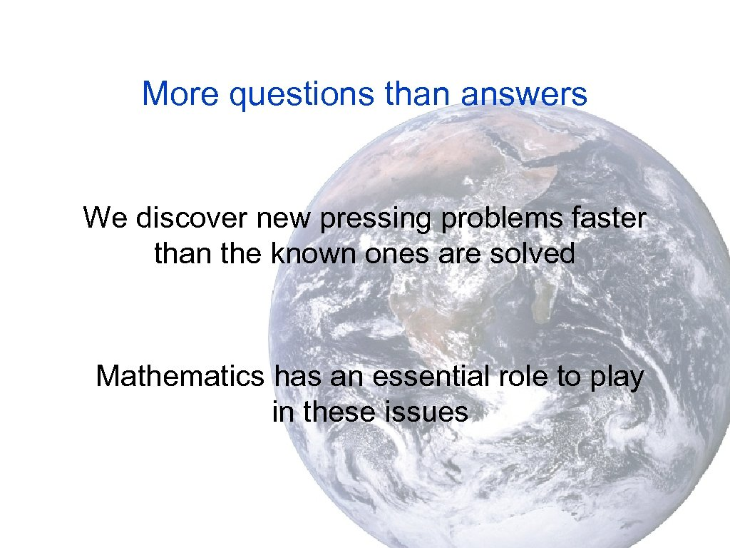 More questions than answers We discover new pressing problems faster than the known ones