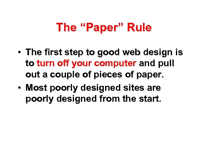 "The ""Paper"" Rule • The first step to good web design is to turn"