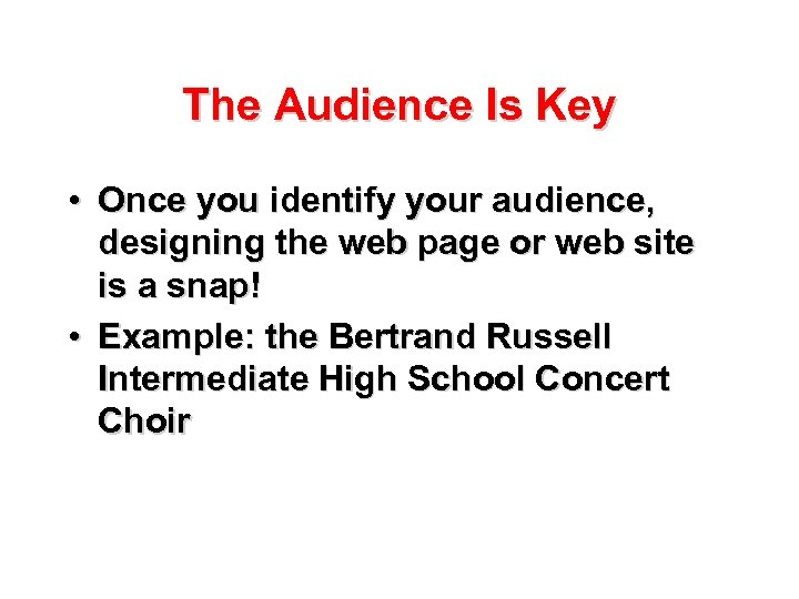 The Audience Is Key • Once you identify your audience, designing the web page