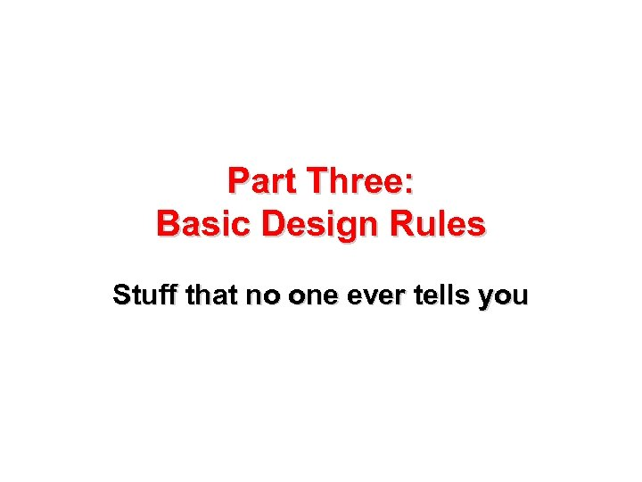 Part Three: Basic Design Rules Stuff that no one ever tells you