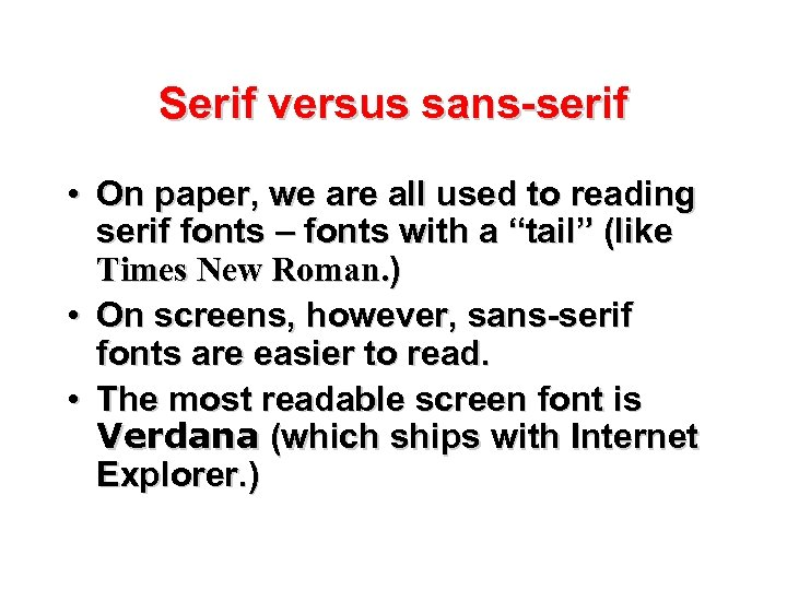 Serif versus sans-serif • On paper, we are all used to reading serif fonts