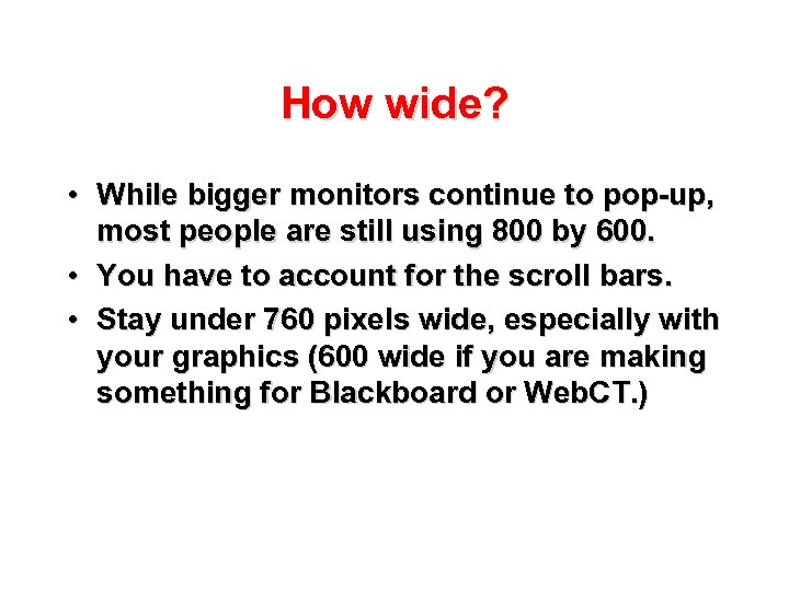 How wide? • While bigger monitors continue to pop-up, most people are still using
