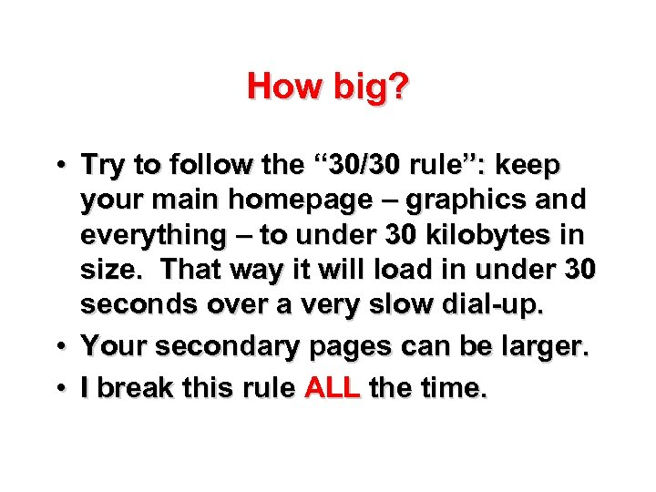 "How big? • Try to follow the "" 30/30 rule"": keep your main homepage"
