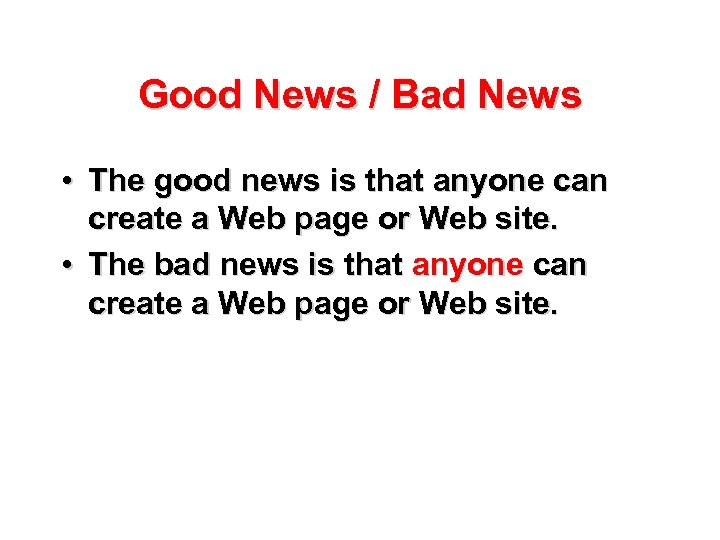 Good News / Bad News • The good news is that anyone can create