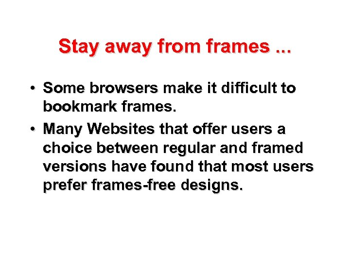 Stay away from frames. . . • Some browsers make it difficult to bookmark