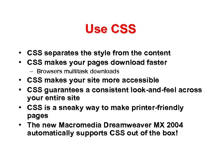 Use CSS • CSS separates the style from the content • CSS makes your