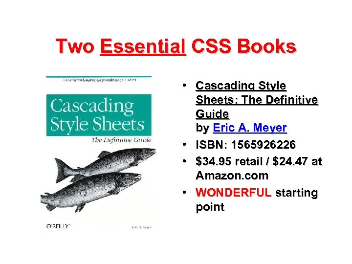 Two Essential CSS Books • Cascading Style Sheets: The Definitive Guide by Eric A.