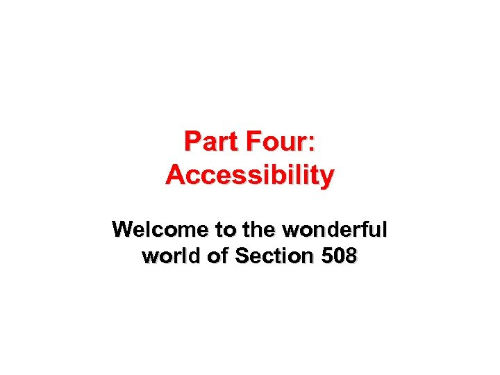 Part Four: Accessibility Welcome to the wonderful world of Section 508