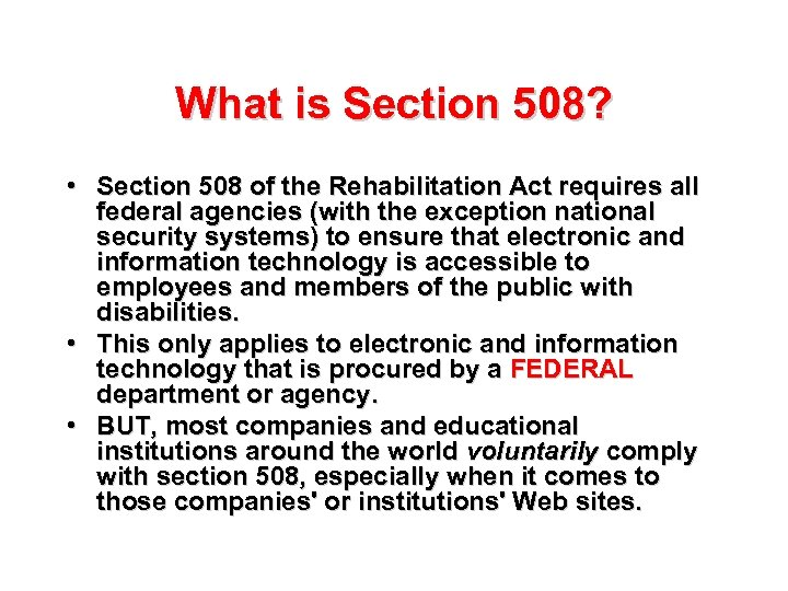 What is Section 508? • Section 508 of the Rehabilitation Act requires all federal