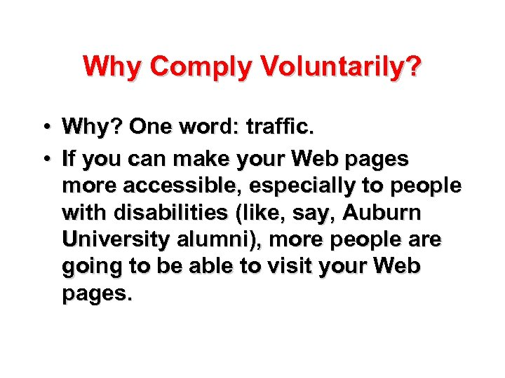 Why Comply Voluntarily? • Why? One word: traffic. • If you can make your