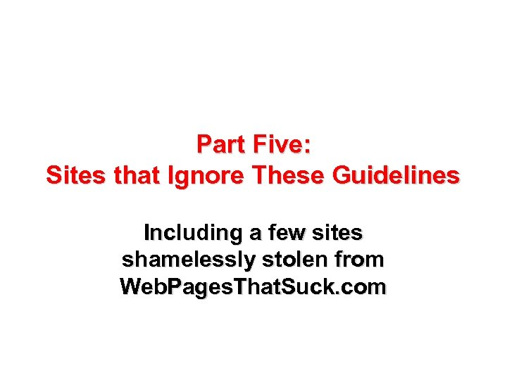 Part Five: Sites that Ignore These Guidelines Including a few sites shamelessly stolen from
