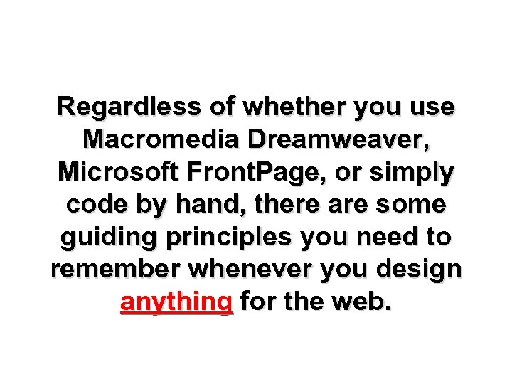 Regardless of whether you use Macromedia Dreamweaver, Microsoft Front. Page, or simply code by