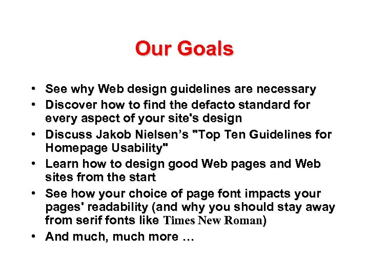 Our Goals • See why Web design guidelines are necessary • Discover how to