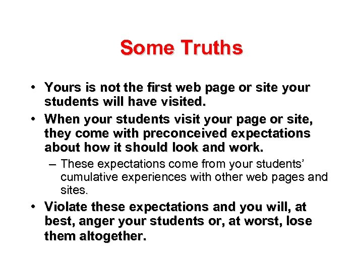 Some Truths • Yours is not the first web page or site your students